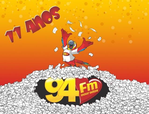 A Rádio 94FMEmpresa de Radiodifusão Dinâmica FM LTDA com sede em Dourados/MS domina com 62%das classes A/B e 64.3% nas cla...