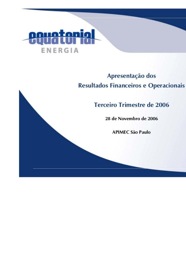 Apresentação dosResultados Financeiros e Operacionais     Terceiro Trimestre de 2006         28 de Novembro de 2006       ...