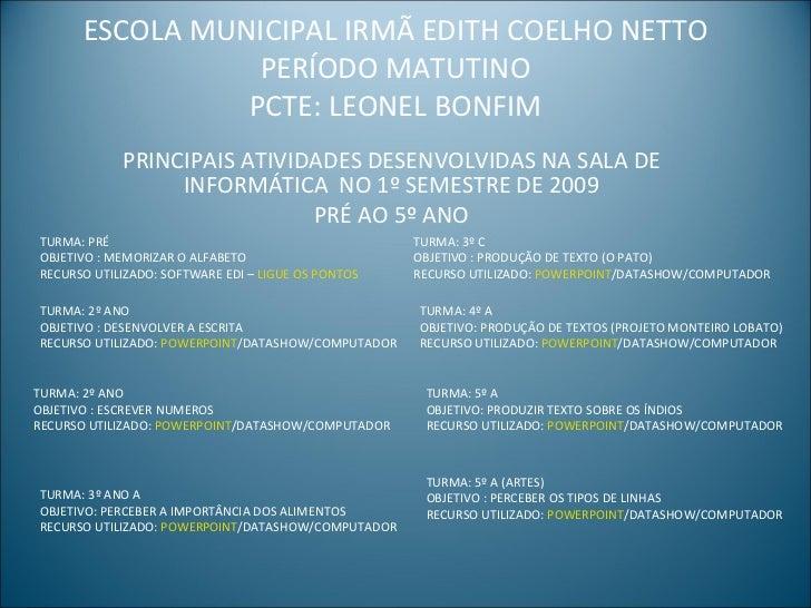 ESCOLA MUNICIPAL IRMÃ EDITH COELHO NETTO PERÍODO MATUTINO PCTE: LEONEL BONFIM PRINCIPAIS ATIVIDADES DESENVOLVIDAS NA SALA ...