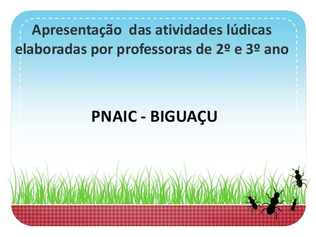 Apresentação das atividades lúdicas elaboradas por professoras de 2º e 3º ano PNAIC - BIGUAÇU