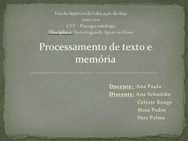 Escola Superior de Educação de Beja2010/2011CET – PsicogerontologiaDisciplina: Tecnologias de Apoio ao Idoso<br />Processa...