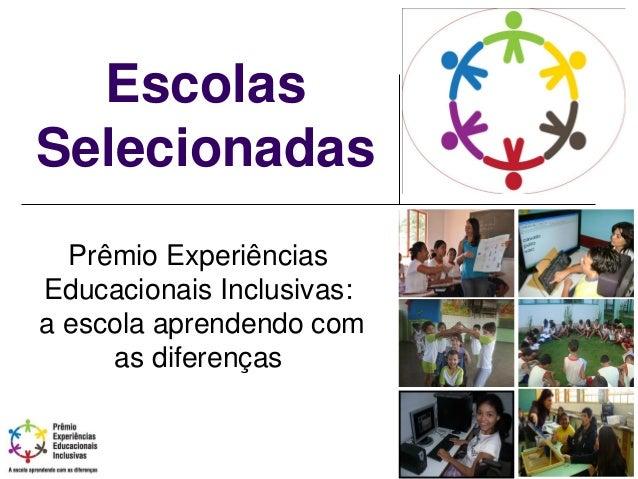 Escolas Selecionadas Prêmio Experiências Educacionais Inclusivas: a escola aprendendo com as diferenças