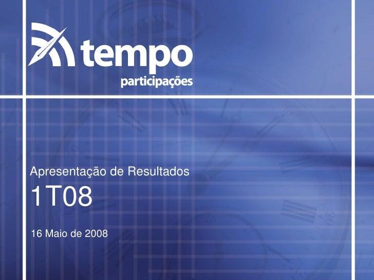 Apresentação de Resultados  1T08 16 Maio de 2008