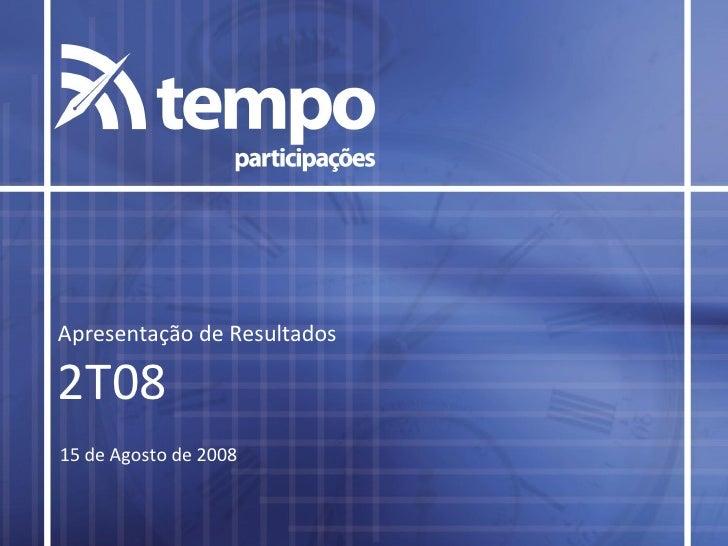Apresentação de Resultados  2T08 15 de Agosto de 2008