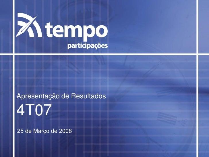 Apresentação de Resultados  4T07 25 de Março de 2008