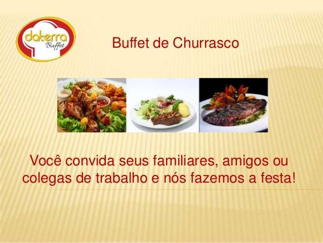 Buffet de Churrasco  Você convida seus familiares, amigos ou colegas de trabalho e nós fazemos a festa!