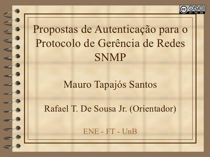 Propostas de Autenticação para o Protocolo de Gerência de Redes SNMP Mauro Tapajós Santos Rafael T. De Sousa Jr. (Orientad...