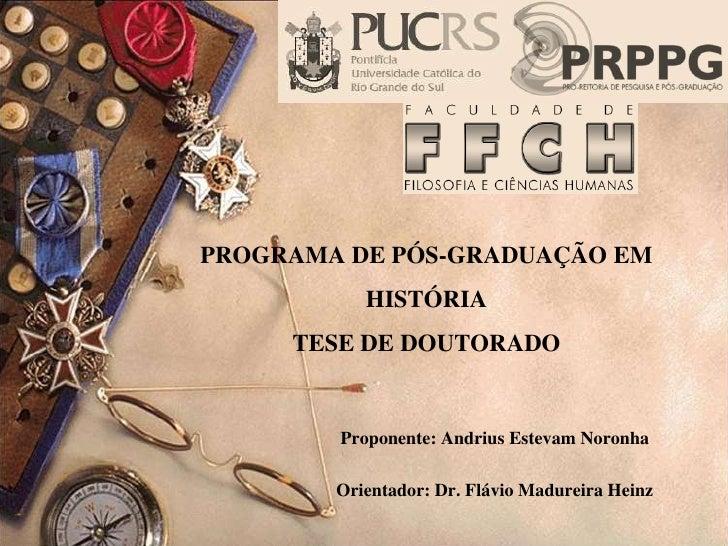 PROGRAMA DE PÓS-GRADUAÇÃO EM           HISTÓRIA     TESE DE DOUTORADO        Proponente: Andrius Estevam Noronha        Or...