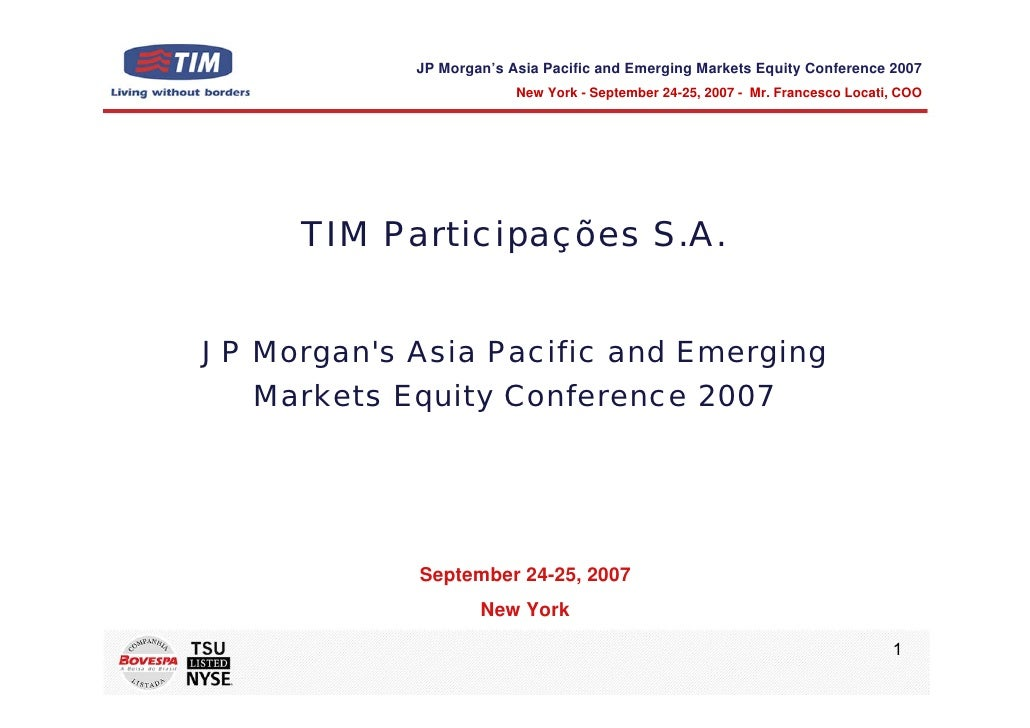 JP Morgan's Asia Pacific and Emerging Markets Equity Conference 2007                          New York - September 24-25, ...