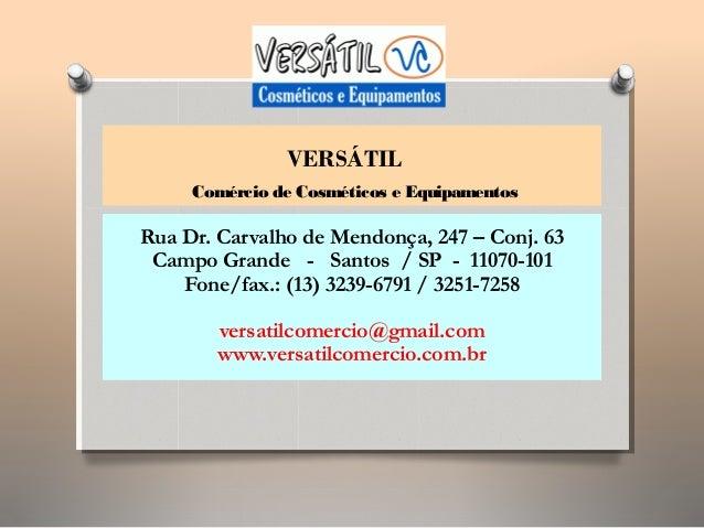 VERSÁTIL Comércio de Cosméticos e Equipamentos Rua Dr. Carvalho de Mendonça, 247 – Conj. 63 Campo Grande - Santos / SP - 1...
