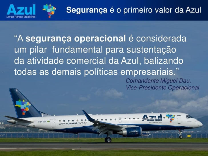 """Segurança é o primeiro valor da Azul   """"A segurança operacional é considerada um pilar fundamental para sustentação da ati..."""