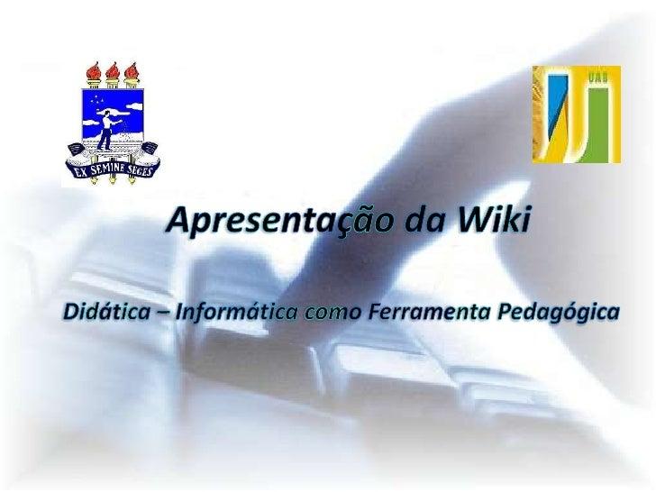Apresentação da Wiki<br />Didática – Informática como Ferramenta Pedagógica<br />