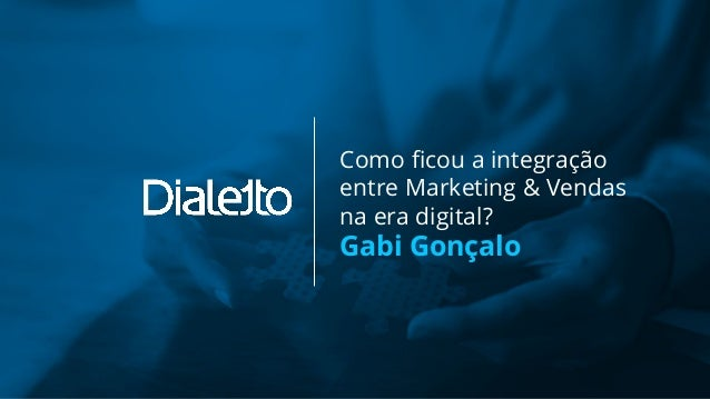 Como ficou a integração entre Marketing & Vendas na era digital? Gabi Gonçalo