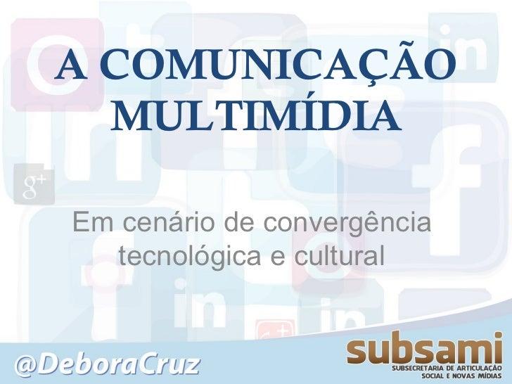 A COMUNICAÇÃO  MULTIMÍDIAEm cenário de convergência  tecnológica e cultural
