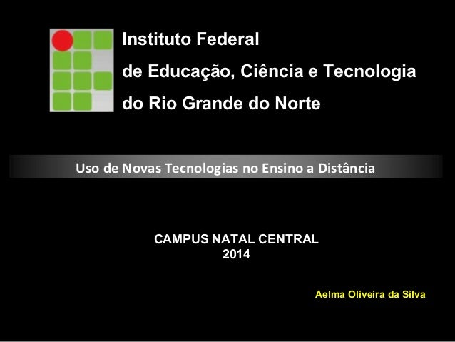 Instituto Federal de Educação, Ciência e Tecnologia do Rio Grande do Norte CAMPUS NATAL CENTRAL 2014 Aelma Oliveira da Sil...