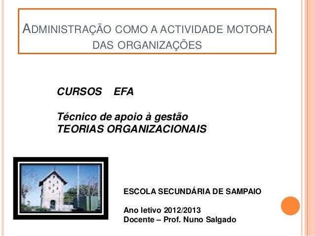 ADMINISTRAÇÃO COMO A ACTIVIDADE MOTORA           DAS ORGANIZAÇÕES     CURSOS   EFA     Técnico de apoio à gestão     TEORI...