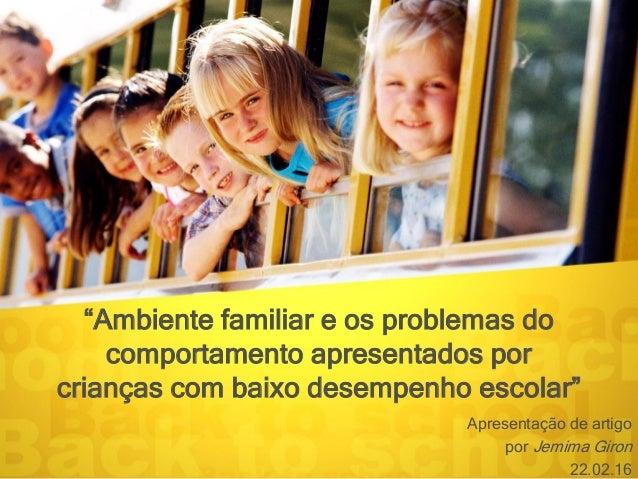 """""""Ambiente familiar e os problemas do comportamento apresentados por crianças com baixo desempenho escolar"""" Apresentação de..."""