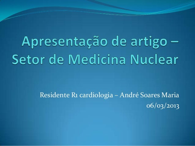 Residente R1 cardiologia – André Soares Maria                                   06/03/2013