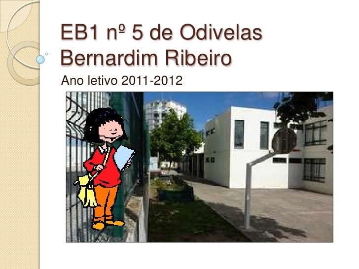 EB1 nº 5 de OdivelasBernardim Ribeiro<br />Ano letivo 2011-2012<br />