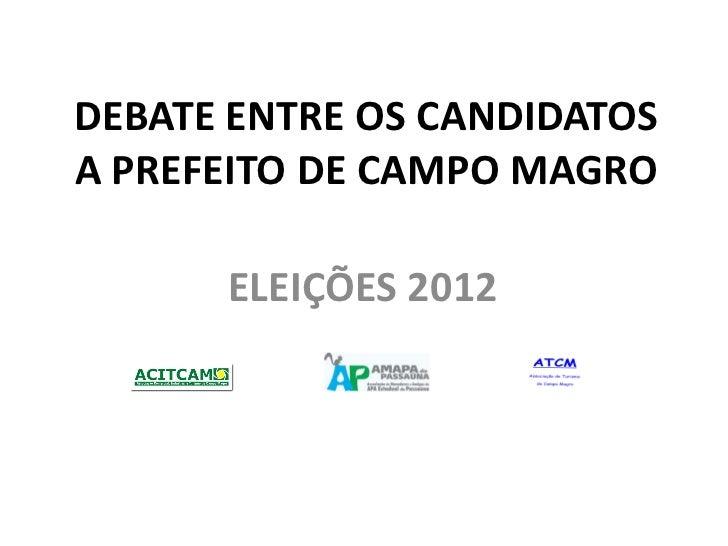DEBATE ENTRE OS CANDIDATOSA PREFEITO DE CAMPO MAGRO      ELEIÇÕES 2012