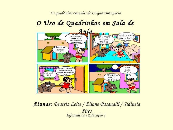 Os quadrinhos em aulas de Língua Portuguesa   O Uso de Quadrinhos em Sala de              Aula     Alunas: Beatriz Leite /...