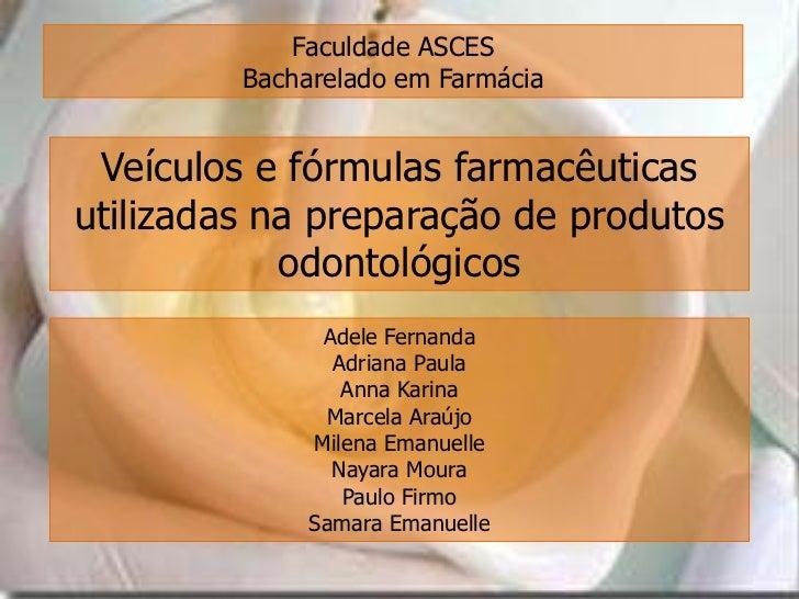 Faculdade ASCES         Bacharelado em Farmácia Veículos e fórmulas farmacêuticasutilizadas na preparação de produtos     ...