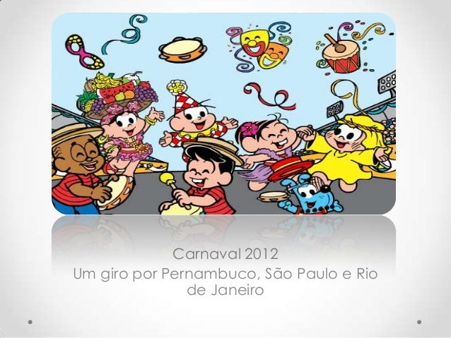 Carnaval 2012Um giro por Pernambuco, São Paulo e Rio               de Janeiro