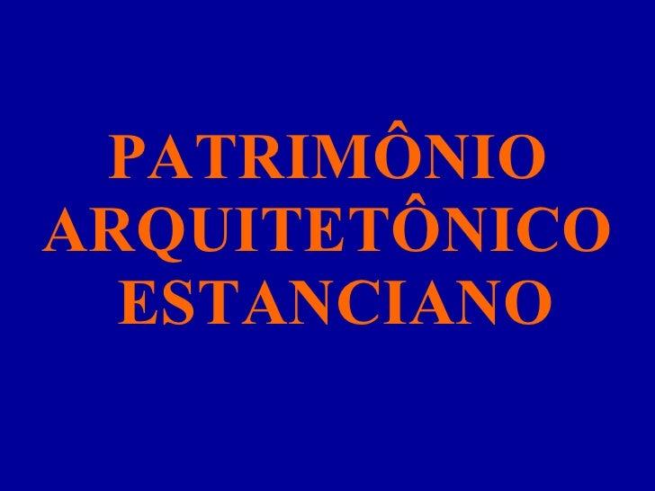 PATRIMÔNIO  ARQUITETÔNICO   ESTANCIANO
