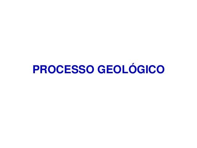PROCESSO GEOLÓGICO