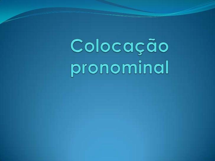 Pronomes oblíquos átonos   Os pronomes oblíquos átonos são os seguintes: me, te, se, o, a, lhe, nos, vos, os, as, lhes. ...