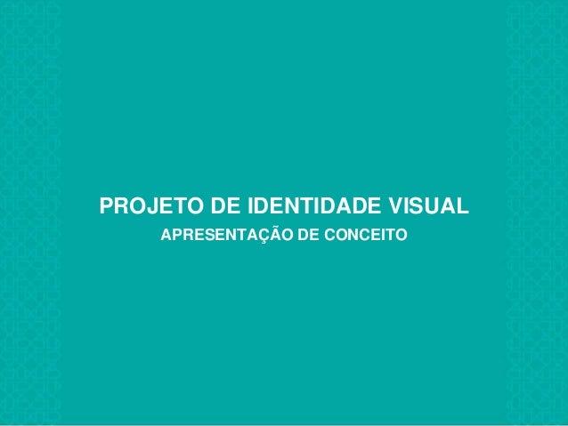 PROJETO DE IDENTIDADE VISUAL APRESENTAÇÃO DE CONCEITO