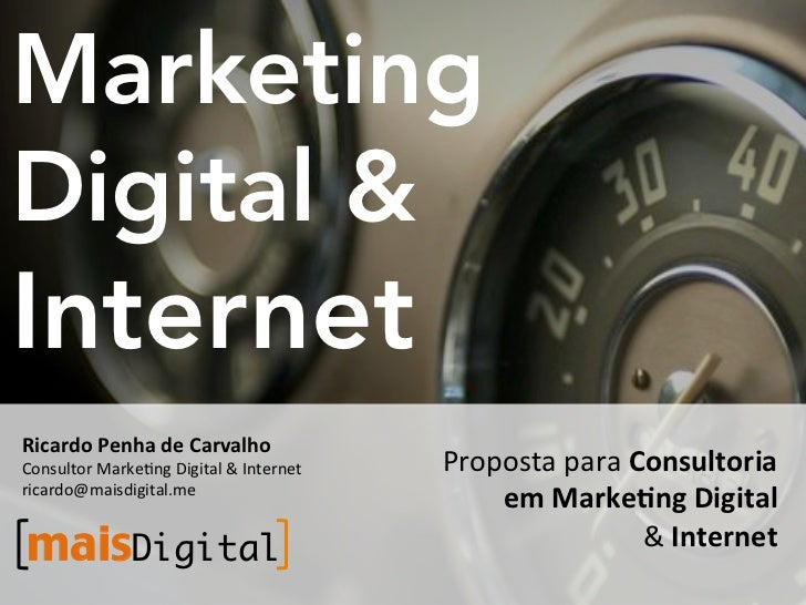MarketingDigital &InternetRicardo+Penha+de+Carvalho+Consultor(Marke1ng(Digital(&(Internet(   Proposta(para(Consultoria+ric...