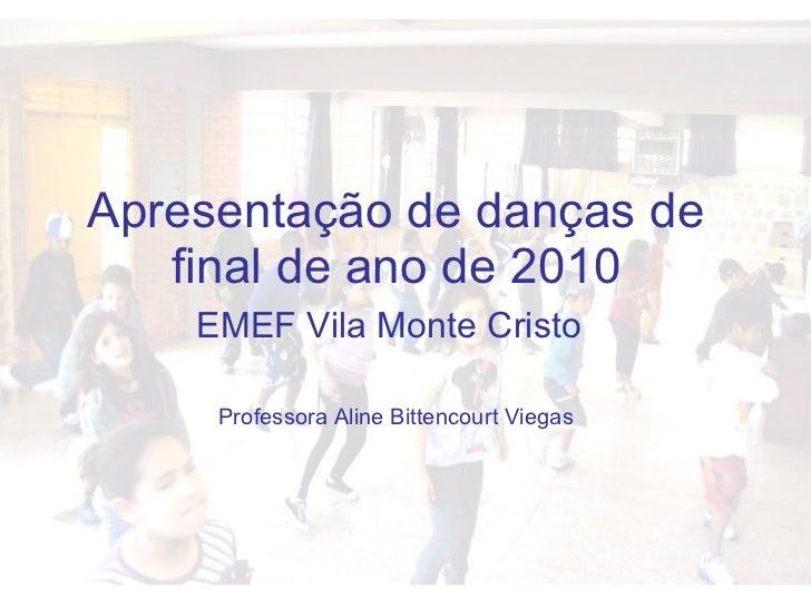 Apresentação de danças de final de ano de 2010 EMEF Vila Monte Cristo   Professora Aline Bittencourt Viegas