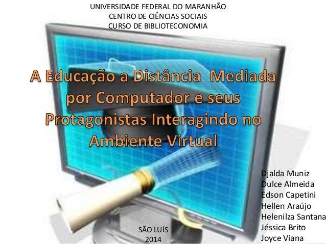 UNIVERSIDADE FEDERAL DO MARANHÃO CENTRO DE CIÊNCIAS SOCIAIS CURSO DE BIBLIOTECONOMIA Djalda Muniz Dulce Almeida Edson Cape...
