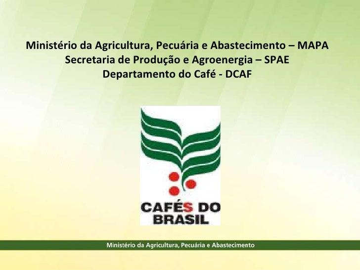 Ministério da Agricultura, Pecuária e Abastecimento – MAPA       Secretaria de Produção e Agroenergia – SPAE              ...