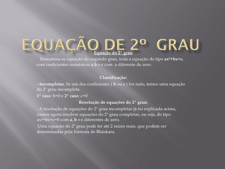 <ul><li>Equação do 2º grau </li></ul><ul><li>    Denomina-se equação do segundo grau, toda a equação do tipo  ax²+bx+c , c...