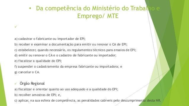 ... Certificado de Aprovação  12. • Da competência do Ministério do Trabalho  e Emprego  MTE  Órgão nacional a) cadastrar o fabricante ou importador de  EPI ... 3a5a1865d1