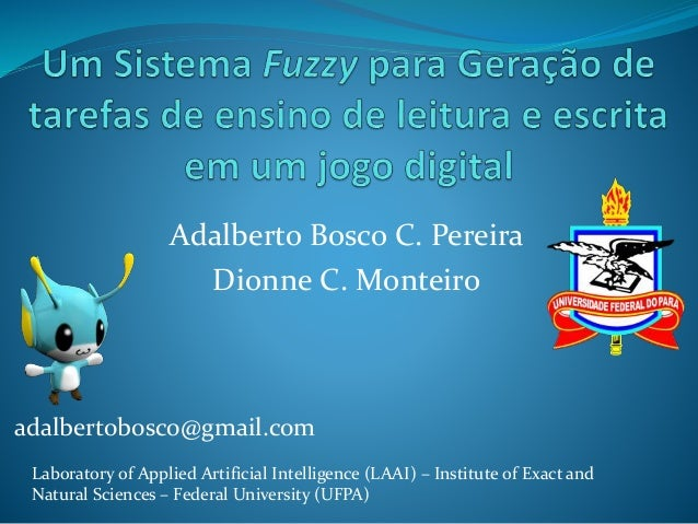 adalbertobosco@gmail.com Adalberto Bosco C. Pereira Dionne C. Monteiro Laboratory of Applied Artificial Intelligence (LAAI...