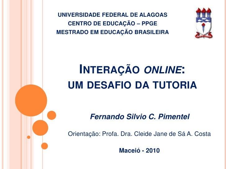 UNIVERSIDADE FEDERAL DE ALAGOAS<br />CENTRO DE EDUCAÇÃO – PPGE <br />MESTRADO EM EDUCAÇÃO BRASILEIRA<br />Interação online...