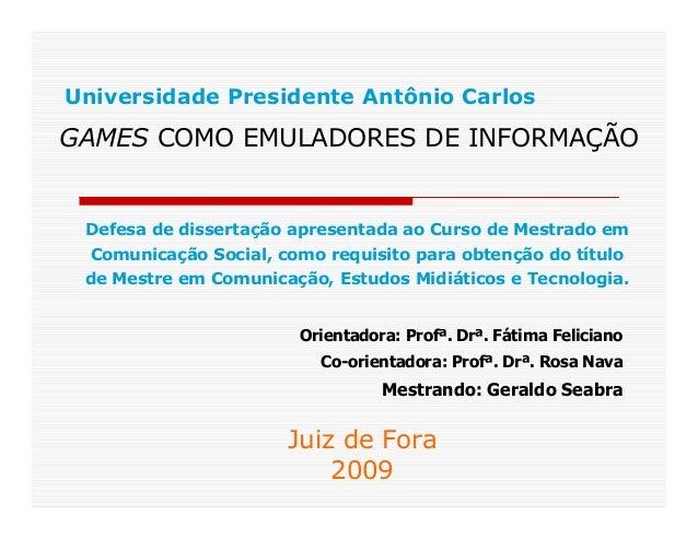 Universidade Presidente Antônio CarlosGAMES COMO EMULADORES DE INFORMAÇÃO Defesa de dissertação apresentada ao Curso de Me...