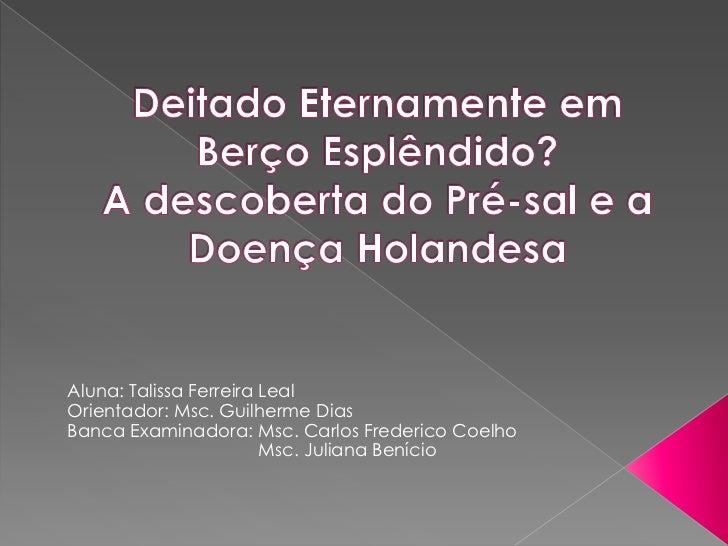 Aluna: Talissa Ferreira LealOrientador: Msc. Guilherme DiasBanca Examinadora: Msc. Carlos Frederico Coelho                ...