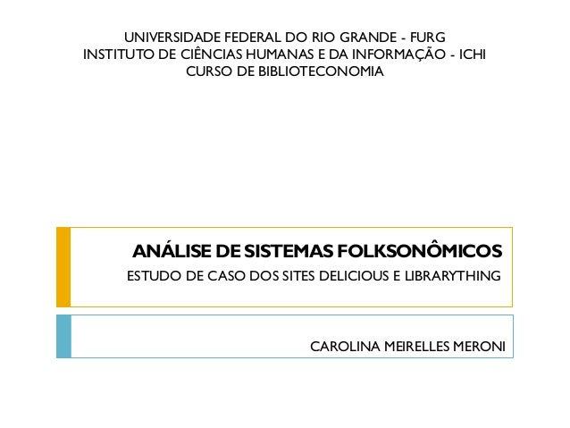 UNIVERSIDADE FEDERAL DO RIO GRANDE - FURG INSTITUTO DE CIÊNCIAS HUMANAS E DA INFORMAÇÃO - ICHI CURSO DE BIBLIOTECONOMIA AN...