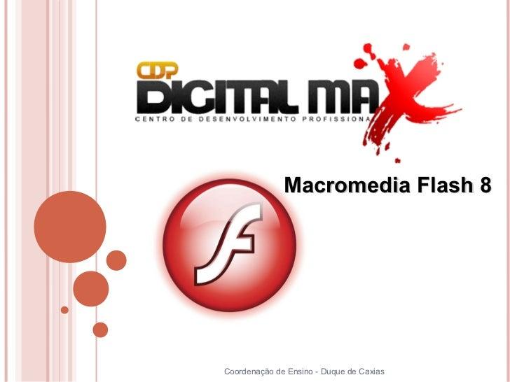 Macromedia Flash 8Coordenação de Ensino - Duque de Caxias