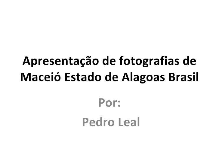 Apresentação de fotografias de Maceió Estado de Alagoas Brasil Por: Pedro Leal