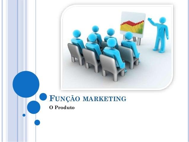 FUNÇÃO MARKETING O Produto