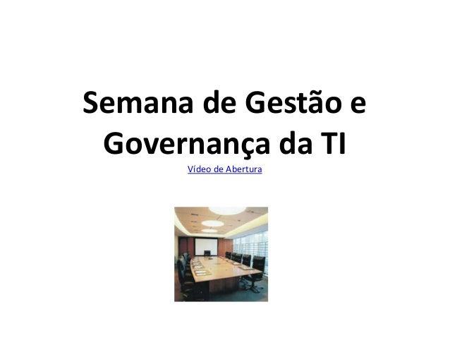 Semana de Gestão e Governança da TI Vídeo de Abertura