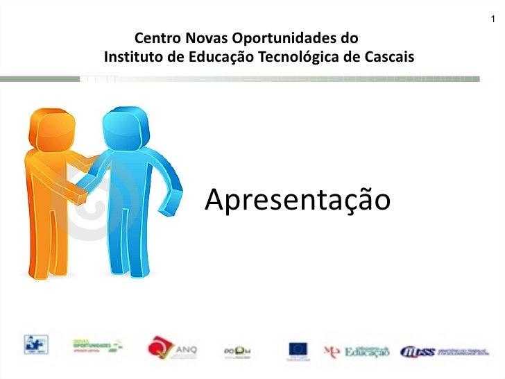 Apresentação Centro Novas Oportunidades do Instituto de Educação Tecnológica de Cascais