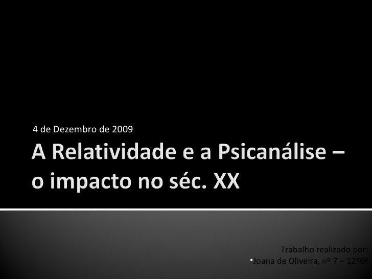 """4 de Dezembro de 2009 Escola Secundária José Gomes Ferreira História A -12º - 2009/2010 """" O Relativismo e a Psicanálise"""" <..."""