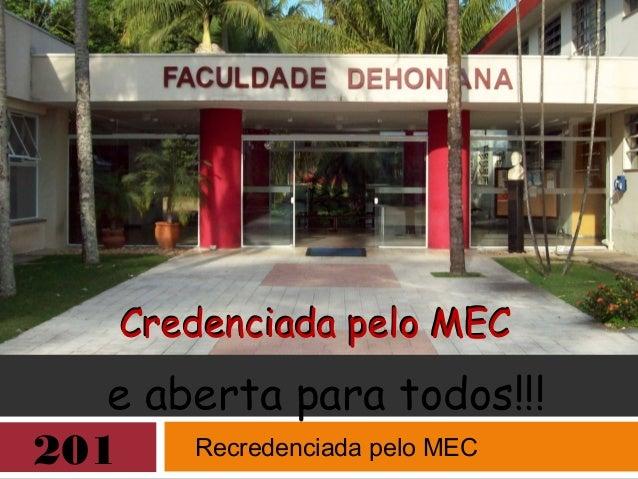 Credenciada pelo MEC e aberta para todos!!! Credenciada pelo MEC 201 Recredenciada pelo MEC