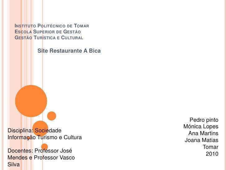 Instituto Politécnico de TomarEscola Superior de GestãoGestão Turística e Cultural<br />Site Restaurante A Bica<br />Pedro...
